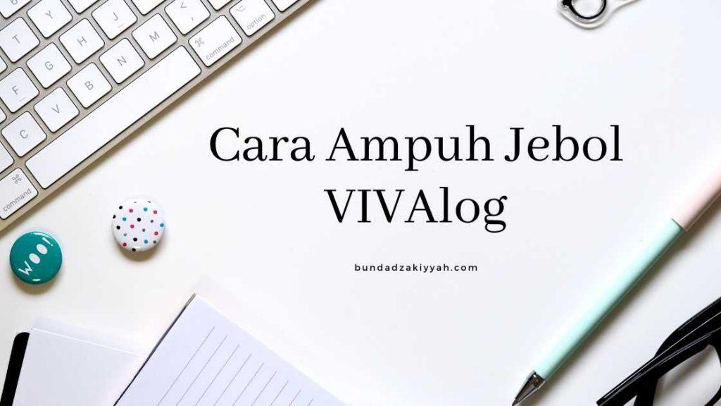 cara-ampuh-jebol-vivalog