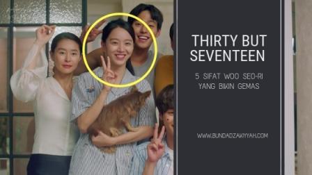 Thirty but Seventeen: 5 Sifat Woo Seo-Ri yang Bikin Gemas